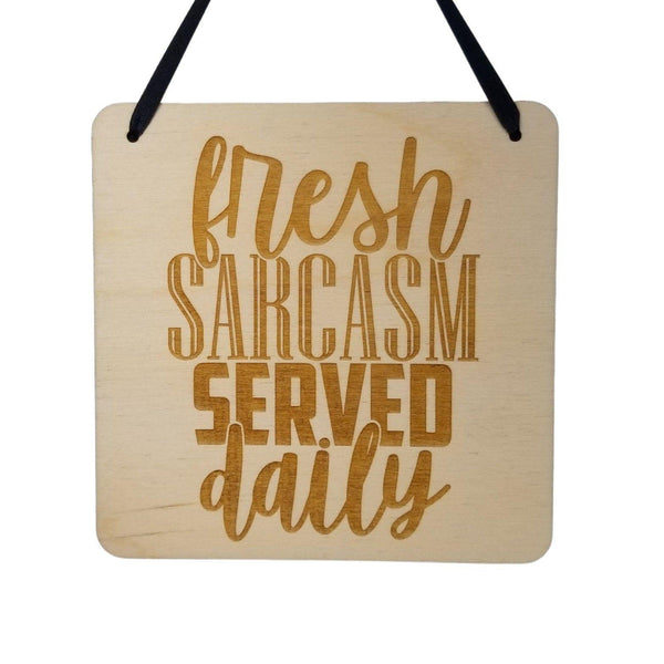 Funny Sign - Fresh Sarcasm Served Daily - Hanging Sign - Sarcastic Humor Wood Plaque Saying Quote Office Sign Break Room Sign Man Cave