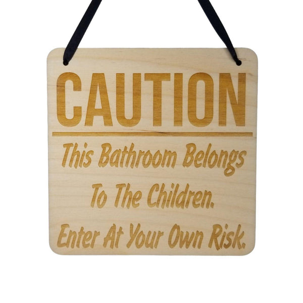 Funny Bathroom Sign - Caution This Bathroom Belongs to the Children Enter at Your Own Risk - Hanging Sign - Wood Plaque Engraved Funny Sign