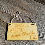 Funny Sign - Hold On I Need To Over Think This - Rustic Decor Hanging Wall Sign Indoor Sign - Office Sign - Fun Gift - Overthinker Gift