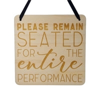 Funny Bathroom Sign - Please Remain Seated for the Entire Performance- Hanging Sign - Wood Plaque Engraved Funny Sign