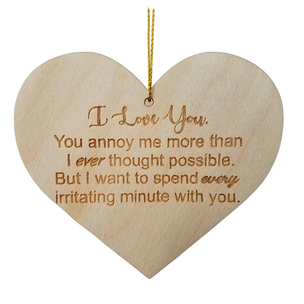 Funny Anniversary Gift Heart Shaped Ornament I Love You You Annoy Me Valentines Day Gift Personalized Wood Engraved Couples Love