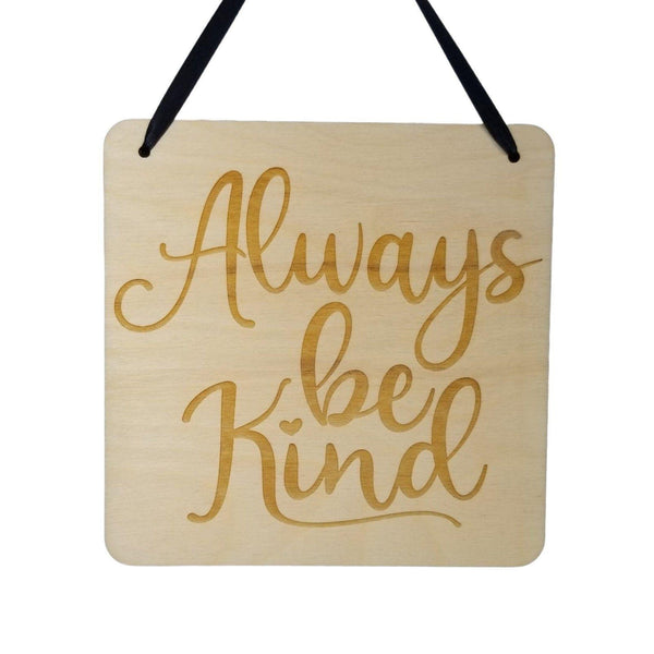 "Inspirational Sign - Always Be Kind - Rustic Decor - Hanging Wall Wood Plaque - 5.5"" Office - Encouragement Sign Positive Gift"