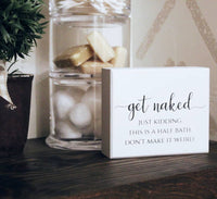 Get Naked (Just Kidding) Box Sign
