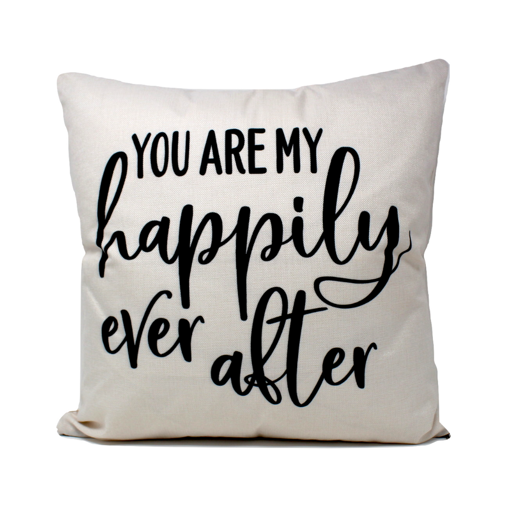 You are my Happily Ever After Pillow Cover