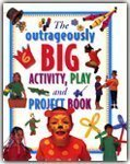 The Outrageously Big Activity, Play And Project Book