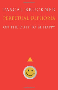 Perpetual Euphoria: On The Duty To Be Happy
