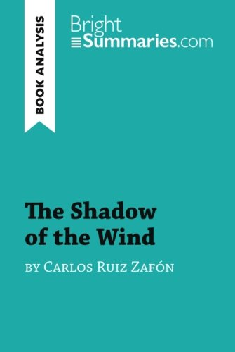 The Shadow Of The Wind By Carlos Ruiz Zafn (Book Analysis): Detailed Summary, Analysis And Reading Guide