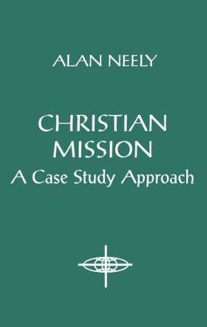 Christian Mission: A Case Study Approach (American Society Of Missiology)