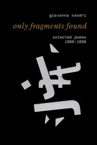 Only Fragments Found: Selected Poems, 1969-1998 (Small Press Distribution (All Titles))