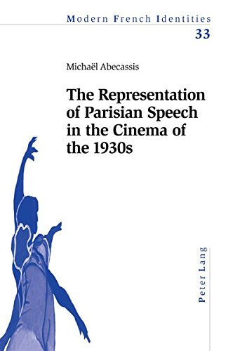 The Representation Of Parisian Speech In The Cinema Of The 1930S (Modern French Identities)