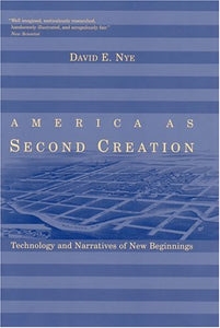 America As Second Creation: Technology And Narratives Of New Beginnings (Mit Press)