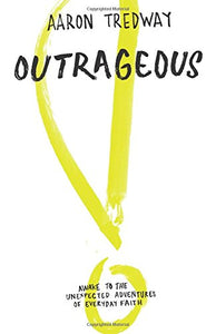 Outrageous: Awake To The Unexpected Adventures Of Everyday Faith