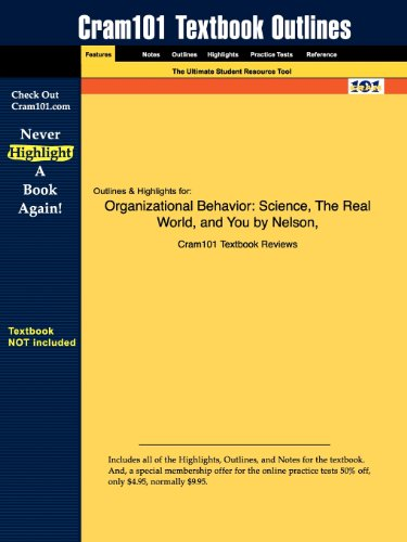 Outlines & Highlights For Organizational Behavior: Science, The Real World, And You By Nelson, Isbn: 0324578733
