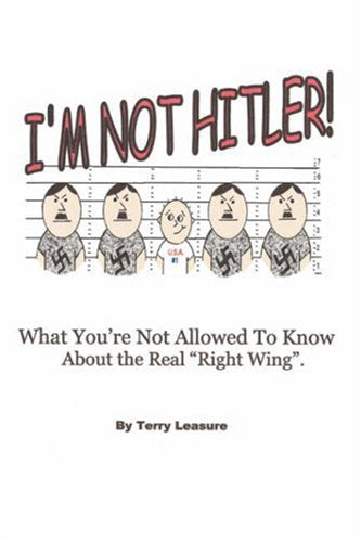 I'M Not Hitler! What You'Re Not Allowed To Know About The Real Right Wing.