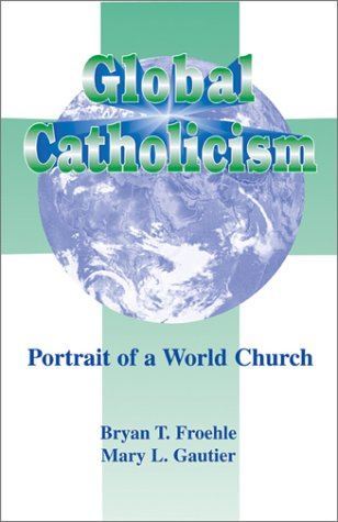 Global Catholicism: Portrait Of A World Church (The Catholic Church Today, Volume 2)