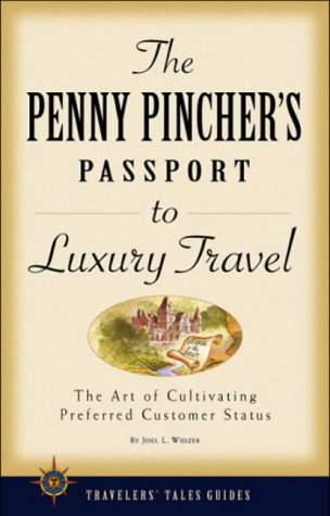 The Penny Pincher'S Passport To Luxury Travel (Travelers' Tales Guides)
