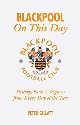 Blackpool On This Day: History, Facts & Figures From Every Day Of The Year