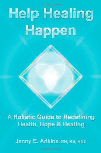 Help Healing Happen   A Holistic Guide To Redefining Health, Hope & Healing