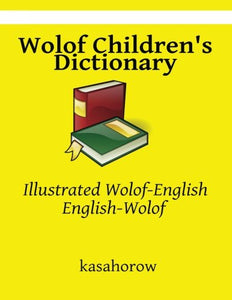 Wolof Children'S Dictionary: Illustrated Wolof-English, English-Wolof (Kasahorow English Wolof)