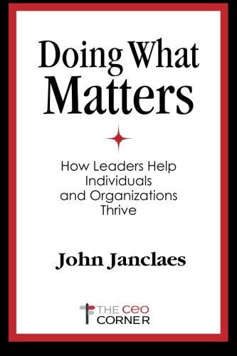 Doing What Matters: How Leaders Help Individuals And Organizations Thrive