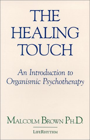 The Healing Touch: An Introduction To Organismic Psychotherapy