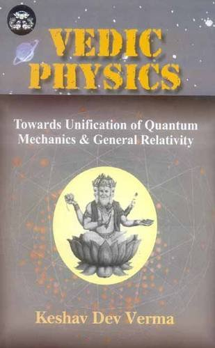 Vedic Physics: Towards Unification Of Quantum Mechanics And General Relativity (India Scientific Heritage)