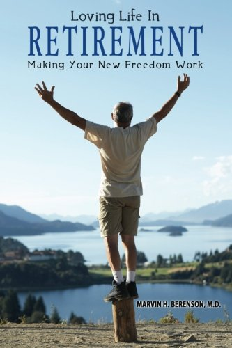 Loving Life In Retirement: Making Your New Freedom Work