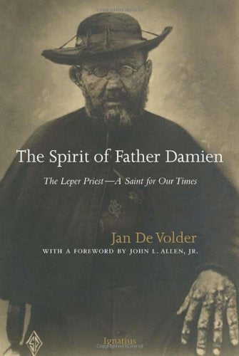 The Spirit Of Father Damien: The Leper Priest - A Saint For Our Times