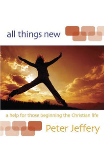 All Things New: A Help For Those Beginning The Christian Life