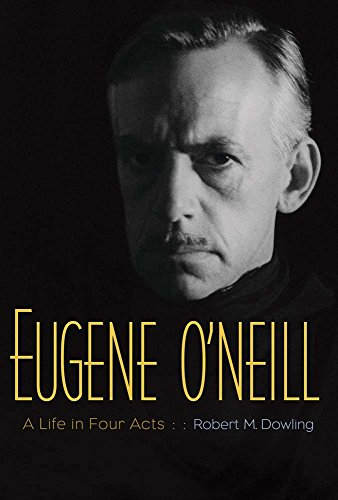 Eugene O'Neill: A Life In Four Acts