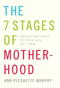The 7 Stages Of Motherhood: Making The Most Of Your Life As A Mom