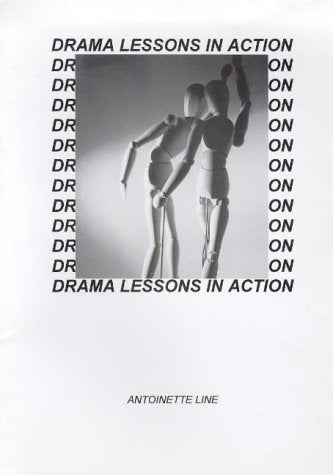 Drama Lessons In Action: A Resource Book - Twenty Five Drama Lessons Taught Through Improvisation