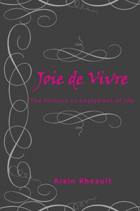 Joie De Vivre: The Formula To Enjoyment Of Life
