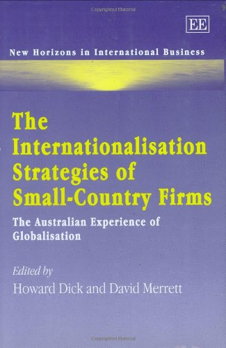 The Internationalisation Strategies Of Small-Country Firms: The Australian Experience Of Globalisation (New Horizons In International Business Series)