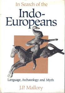 In Search Of The Indo-Europeans: Language, Archaeology And Myth