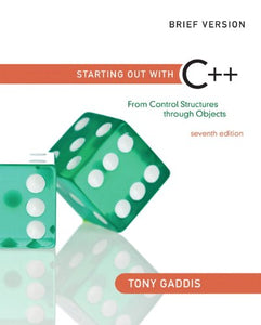 Starting Out With C++: From Control Structures Through Objects, Brief Edition (7Th Edition)
