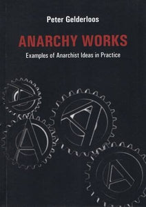 Anarchy Works: Examples Of Anarchist Ideas In Practice