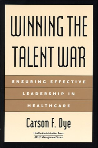Winning The Talent War: Ensuring Effective Leadership In Healthcare (Management Series)