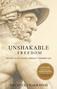 Unshakable Freedom: Ancient Stoic Secrets Applied To Modern Life