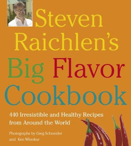 Steven Raichlen'S Big Flavor Cookbook: 440 Irresistible And Healthy Recipes From Around The World