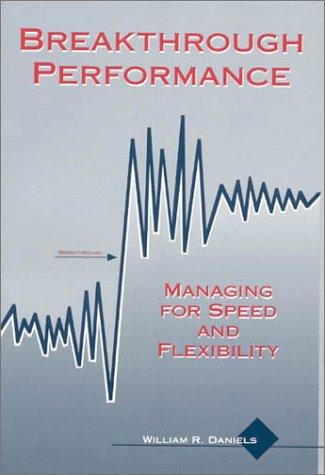 Breakthrough Performance: Managing For Speed And Flexibility