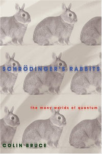 Schrdinger'S Rabbits: The Many Worlds Of Quantum