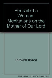 Portrait Of A Woman: Meditations On The Mother Of Our Lord