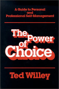 The Power Of Choice : A Guide To Personal And Professional Self Management