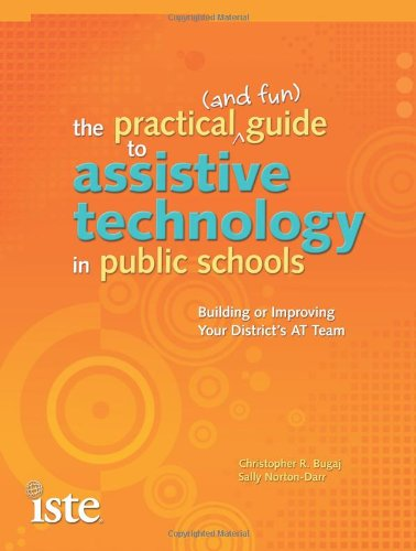 The Practical (And Fun) Guide To Assistive Technology In Public Schools: Building Or Improving Your District'S At Team