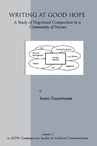 Writing At Good Hope: A Study Of Negotiated Composition In A Community Of Nurses (Attw Contemporary Studies In Technical Communication)