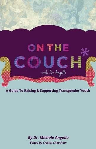 On The Couch With Dr. Angello: A Guide To Raising And Supporting Transgender Youth