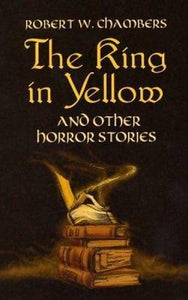 The King In Yellow And Other Horror Stories (Dover Mystery, Detective, Other Fiction)
