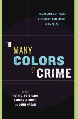 The Many Colors Of Crime: Inequalities Of Race, Ethnicity, And Crime In America (New Perspectives In Crime, Deviance, And Law)