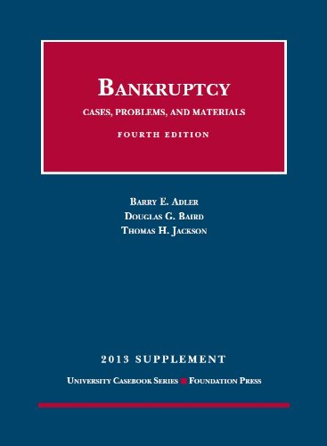 Bankruptcy, Cases, Problems, And Materials, 4Th, 2013 Supplement (University Casebook Series)